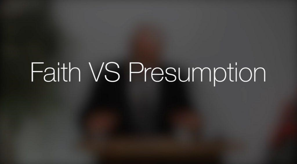The Difference Between Faith and Presumption